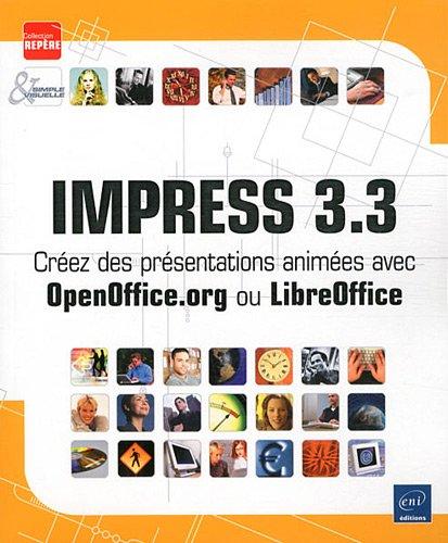 Impress 3.3 - Créez des présentations animées avec OpenOffice.org ou LibreOffice par Myriam GRIS