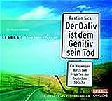 Der Dativ ist dem Genitiv sein Tod: Ein Wegweiser durch den Irrgarten der deutschen Sprache. Die Zwiebelfisch-Kolumnen. (2 CDs)