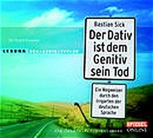 Der Dativ ist dem Genitiv sein Tod, Folge 1: Ein Wegweiser durch den Irrgarten der deutschen Sprache.