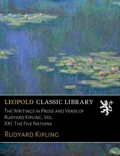 The Writings in Prose and Verse of Rudyard Kipling, Vol. XXI: The Five Nations por Rudyard Kipling
