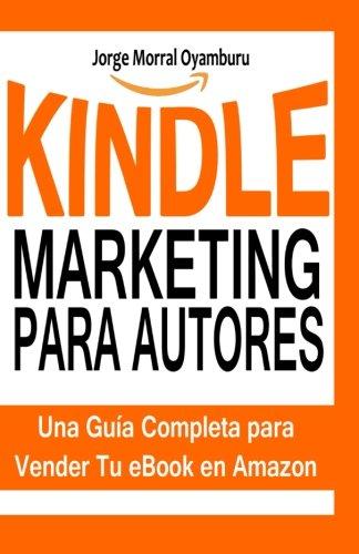 Kindle Marketing para Autores: Aprende a Posicionar y Vender tus Libros en...