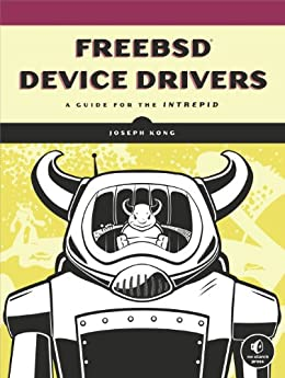FreeBSD Device Drivers: A Guide for the Intrepid by [Kong, Joseph]