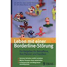 Leben mit einer Borderline-Störung: Ein Ratgeber für Betroffene und ihre Partner: Extremes Verhalten endlich verstehen. Welche Therapieangebote Ihnen ... Partnerschaft und Alltag besser zurechtkommen