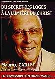 Du secret des loges à la lumière du Christ : La conversion d'un franc-maçon....