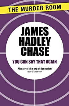 You Can Say That Again by [Chase, James Hadley]