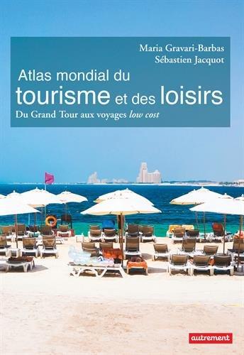 Atlas mondial du tourisme et des loisirs : Du Grand Tour aux voyages low cos