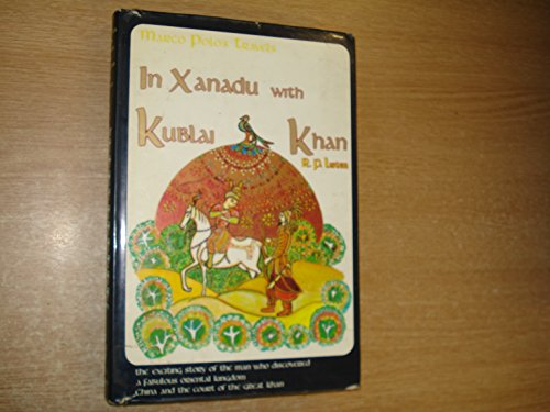 Marco Polo's Travels in Xanadu With Kublai Khan (Good Read)