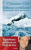 Ultima Cordillera : La dernière terre inconnue / Christian Clot | Clot, Christian. Auteur