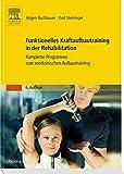 Funktionelles Kraftaufbautraining in der Rehabilitation: Komplette Programme zum medizinischen Aufbautraining