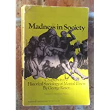 MADNESS IN SOCIETY: CHAPTERS IN THE HISTORICAL SOCIOLOGY OF MENTAL ILLNESS.
