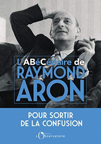 L'ABéCédaire de Raymond Aron par Dominique Schnapper
