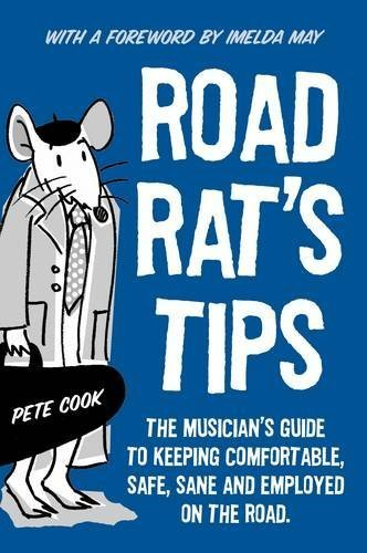 Road Rat's Tips - The Musician's Guide to Keeping Comfortable, Safe, Sane and Employed on the Road. Foreword by Imelda May by Cook, Pete (2012) Paperback
