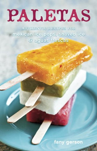 Paletas: Authentic Recipes for Mexican Ice Pops, Shaved Ice & Aguas Frescas (English