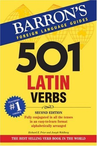 501 Latin Verbs (Barron's Foreign Language Guides) (Barron's 501 Latin Verbs) by Richard E. Prior, Joseph Wohlberg Published by Barron's Educational Series Inc.,U.S. (2008)