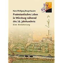 Protestantisches Leben in Würzburg während des 16. Jahrhunderts: Eine Annäherung