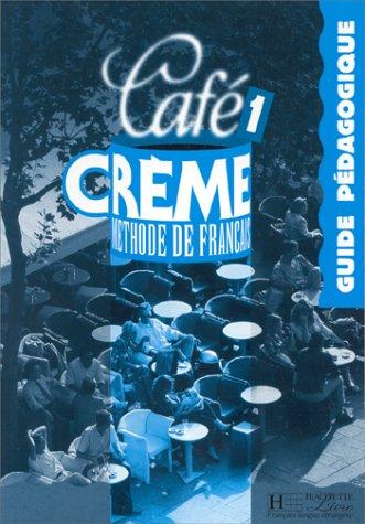 Caf crme 1 : mthode de franais : guide pdagogique