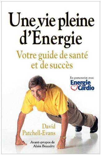 Une Vie Pleine D'Energie: Votre Guide de Sante Et de Succes par David Patchell-Evans