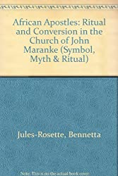 African Apostles: Ritual and Conversion in the Church of John Maranke (Symbol, Myth and Ritual)