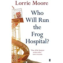Who Will Run the Frog Hospital? by Lorrie Moore (2010-09-02)