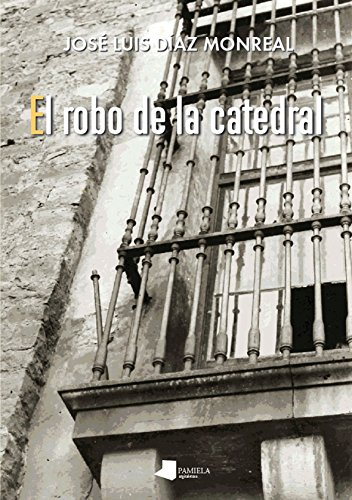Robo de la catedral,El (Ilargia Narrativa) por José Luis Díaz Monreal