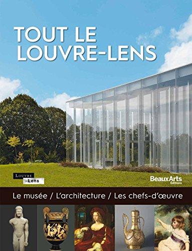 Tout le Louvre-Lens : Le muse, l'architecture, les chefs-d'oeuvre