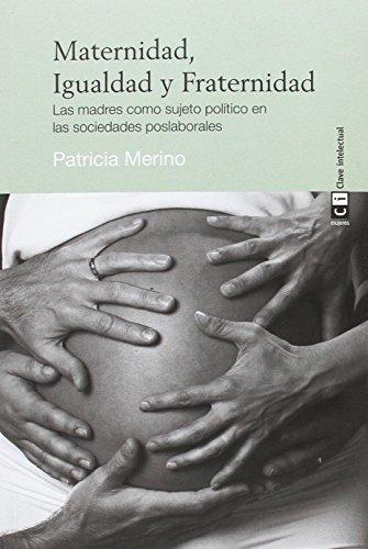 Maternidad, Igualdad y Fraternidad: Las madres como sujeto político en las sociedades poslaborales (Mujeres) por Patricia Merino Murga
