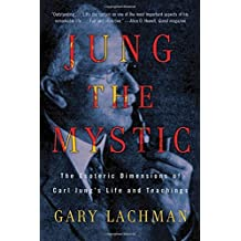 Jung the Mystic: The Esoteric Dimensions of Carl Jung's Life and Teachings by Gary Lachman (2012-12-27)