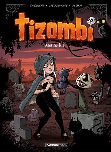 Tizombi - Tome 03 - Amis mortels par  Christophe Cazenove