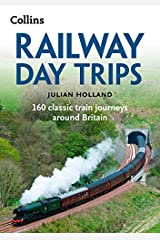 Railway Day Trips: 160 classic train journeys around Britain Paperback