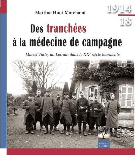 Des tranchés à la médecine de campagne : Marcel Tarte, un Lorrain dans le XXe siècle tourmenté de Martine Huot-Marchand ( 8 juillet 2015 )