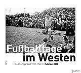 Fußballtage im Westen - Kalender 2010: Die Oberliga West 1947-1963