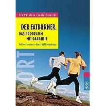 Der Fatburner: Das Programm mit Garantie: Fett verbrennen - dauerhaft abnehmen