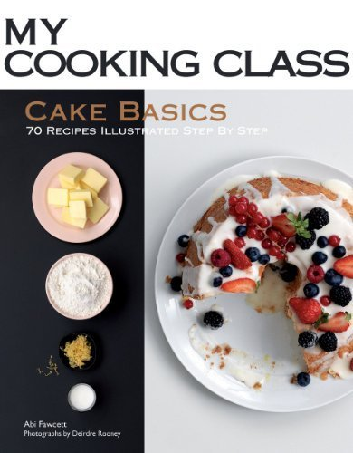 Cake Basics: 70 Recipes Illustrated Step by Step (My Cooking Class) by Fawcett, Abi (2011) Paperback