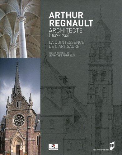 Arthur Regnault, architecte (1839-1932) : La quintessence de l'art sacr