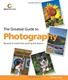 Greatest Guide to Photography: Because It's More Than Pushing the Button (Greatest Guides)