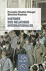 Histoire des relations internationales, de 1815 à nos jours de François-Charles Mougel;Séverine Pacteau