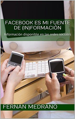 Facebook es mi fuente de información: Información disponible en las redes sociales por Fernán Medrano