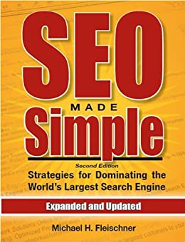 SEO Made Simple (second edition): Search Engine Optimization Strategies For Dominating The World's Largest Search Engine (English Edition) von [Fleischner, Michael]