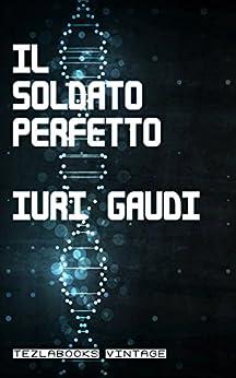 Il Soldato Perfetto (VINTAGE) di [Gaudi, Iuri]