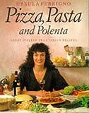 Pizza, Pasta and Polenta: Great Italian Vegetarian Recipes