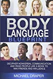 Body Language: Blueprint: Decipher Nonverbal Communication and Read People Like a Book to Win Friends and Influence: Volume 2