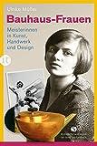 Bauhaus-Frauen: Meisterinnen in Kunst, Handwerk und Design (Elisabeth Sandmann im it)