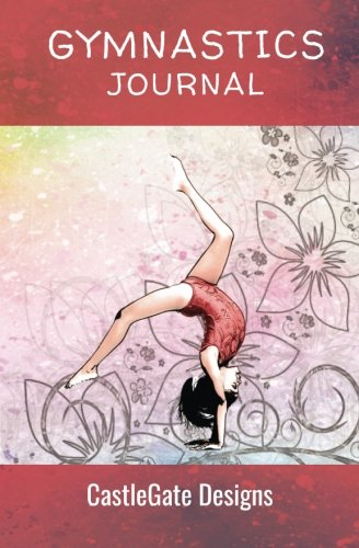 Gymnastics Journal: Training Notebook - Girls Edition Organize and Improve Your Gymnastics Workouts. 5.5