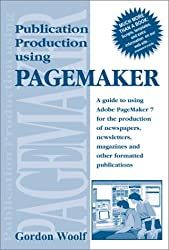 Publication Production Using PageMaker: A Guide to Using PageMaker 7 for the Production of Newsletters, Magazines and Other Formatted Publications