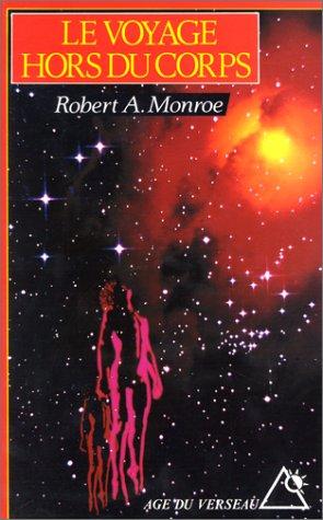 Le Voyage hors du corps : Techniques de projection du corps astral par Robert A. Monroe