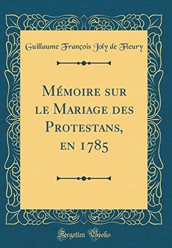 Mmoire Sur Le Mariage Des Protestans, En 1785 (Classic Reprint)