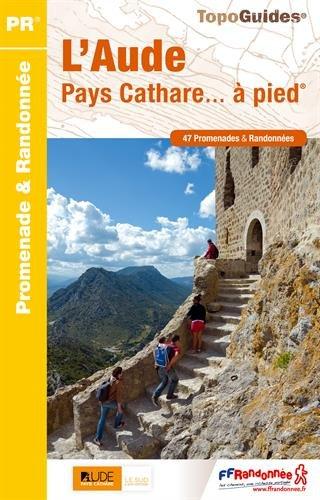 L'Aude, Pays Cathare à pied : 47 promenades et randonnées