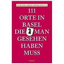 111 Orte in Basel, die man gesehen haben muss (111 Orte ...)