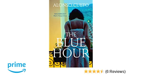 8ff48bc16e The Blue Hour  Amazon.co.uk  Alonso Cueto  9780099533092  Books
