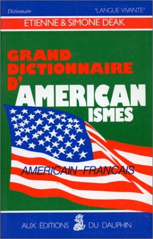 Grand dictionnaire d'américanismes contenant les principaux termes américains avec leur équivalent exact en français